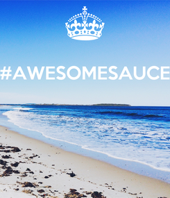 Poster: #AWESOMESAUCE