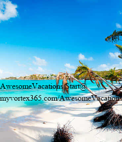 Poster:        AwesomeVacations Start@ myvortex365.com/AwesomeVacations