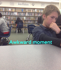 Poster:   Awkward moment