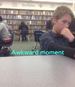 Poster:   Awkward moment