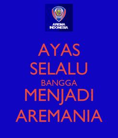 Poster: AYAS SELALU BANGGA MENJADI AREMANIA
