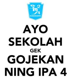 Poster: AYO SEKOLAH GEK GOJEKAN NING IPA 4