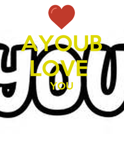 Poster: AYOUB LOVE  YOU