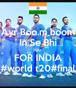 Poster: Ayr Boo.m boom In Se Bhi HAr  FOR INDIA #world t20#final
