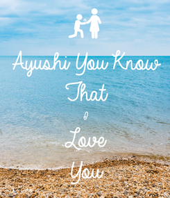 Poster: Ayushi You Know  That I Love You