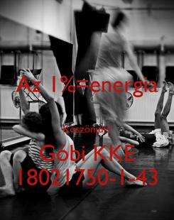 Poster: Az 1%=energia  Köszönjük! Góbi KKE 18021750-1-43