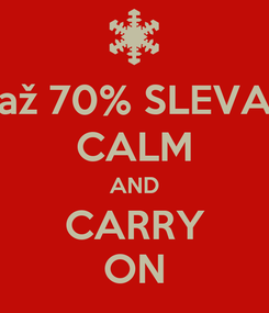 Poster: až 70% SLEVA CALM AND CARRY ON