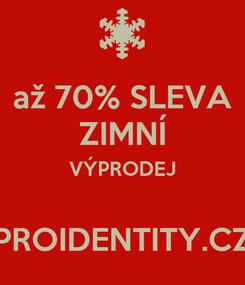Poster: až 70% SLEVA ZIMNÍ VÝPRODEJ  PROIDENTITY.CZ