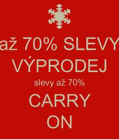 Poster: až 70% SLEVY VÝPRODEJ slevy až 70% CARRY ON