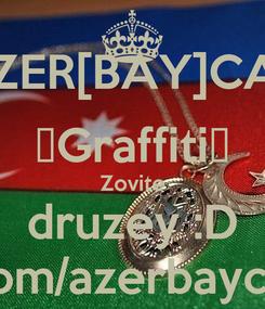 Poster: AZER[BAY]CAN ►Graffiti◄ Zovite druzey :D vk.com/azerbaycanru