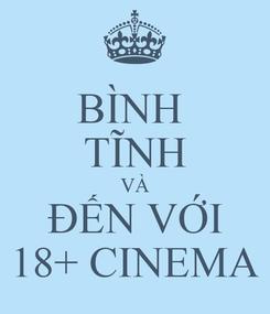 Poster: BÌNH  TĨNH VÀ ĐẾN VỚI 18+ CINEMA