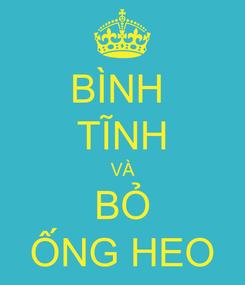 Poster: BÌNH  TĨNH VÀ BỎ ỐNG HEO