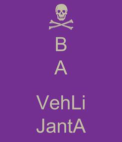 Poster:  B  A  VehLi JantA