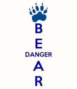 Poster: B E DANGER A R