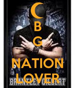 Poster: B G  NATION LOVER