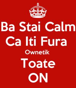 Poster: Ba Stai Calm Ca Iti Fura  Ownetik  Toate ON
