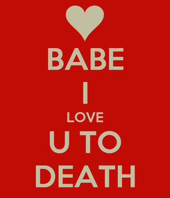 Poster: BABE I LOVE U TO DEATH