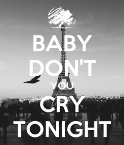 Poster: BABY DON'T YOU CRY TONIGHT