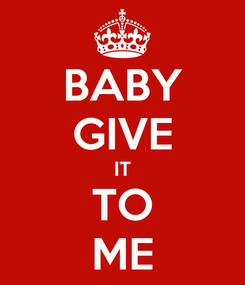 Poster: BABY GIVE IT TO ME