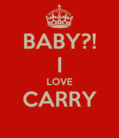 Poster: BABY?! I LOVE CARRY