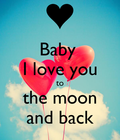 Poster: Baby  I love you to the moon and back