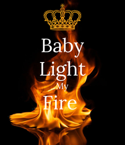 Poster: Baby Light My Fire