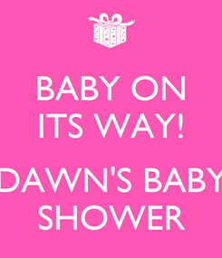 Poster: BABY ON ITS WAY!   DAWN'S BABY SHOWER