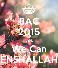 Poster: BAC 2015 yes We Can ENSHALLAH