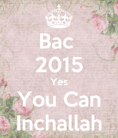 Poster: Bac  2015 Yes You Can Inchallah