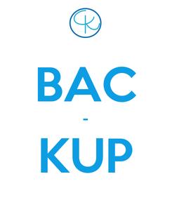 Poster:  BAC - KUP