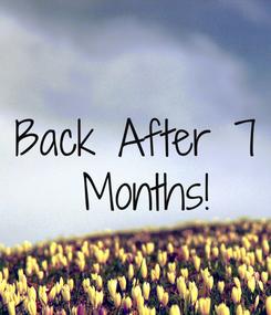 Poster: Back After 7  Months!