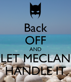 Poster: Back OFF AND LET MECLAN HANDLE IT