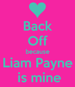 Poster: Back Off because Liam Payne  is mine