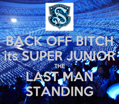 Poster: BACK OFF BITCH its SUPER JUNIOR THE LAST MAN STANDING