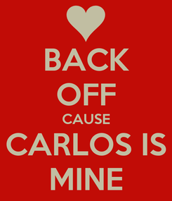Poster: BACK OFF CAUSE CARLOS IS MINE