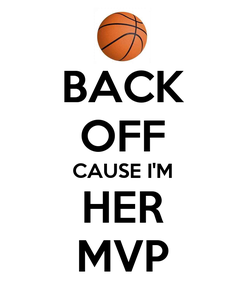 Poster: BACK OFF CAUSE I'M HER MVP