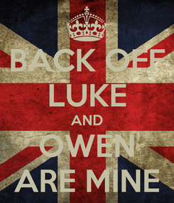 Poster: BACK OFF LUKE AND OWEN ARE MINE