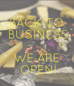 Poster:  BACK TO  BUSINESS  WE ARE  OPEN!