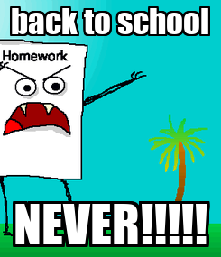 Poster: back to school NEVER!!!!!