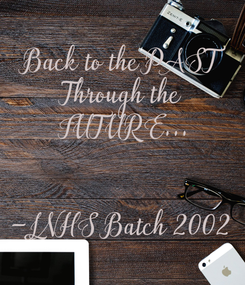 Poster: Back to the PAST Through the  FUTURE...   -LNHS Batch 2002
