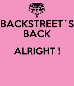 Poster: BACKSTREET´S BACK ALRIGHT !