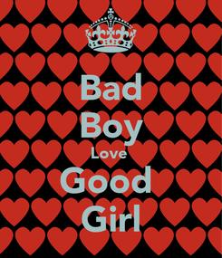 Poster: Bad Boy Love  Good  Girl