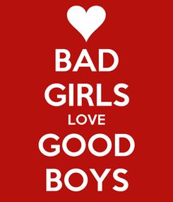 Poster: BAD GIRLS LOVE GOOD BOYS