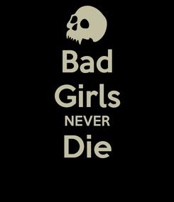 Poster: Bad Girls NEVER Die