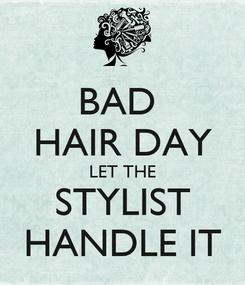 Poster: BAD  HAIR DAY LET THE STYLIST HANDLE IT