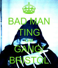 Poster: BAD MAN TING CAB GANG/ BRISTOL