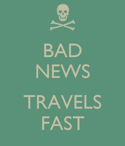 Poster: BAD NEWS  TRAVELS FAST