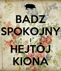 Poster: BADZ SPOKOJNY I HEJTÓJ KIONA