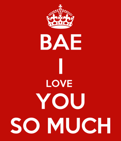 Poster: BAE I LOVE  YOU SO MUCH