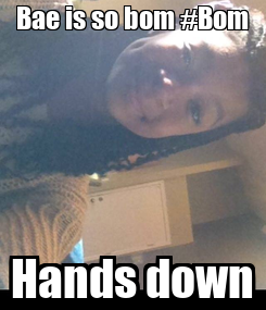 Poster: Bae is so bom #Bom Hands down